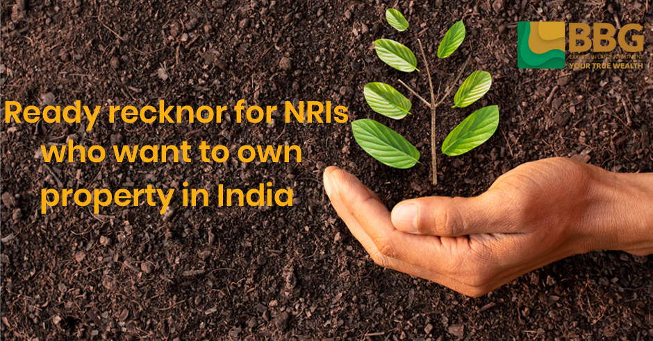 Ready recknor for NRIs who want to own property in India
