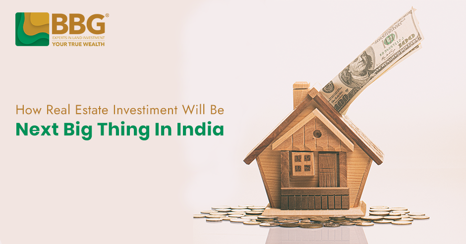 How will Real Estate Investment be the next big thing in India?