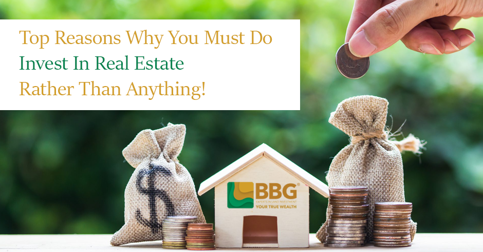 Top Reasons – Why You Must Do Invest In Real Estate Rather Than Anything!